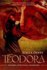 Stella Duffy, Teodora. Aktorka, kurtyzana, cesarzowa
