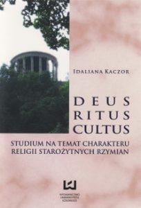 Idaliana Kaczor, Deus, ritus, cultus. Studium na temat charakteru religii starożytnych Rzymian