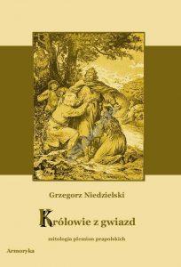 Grzegorz Niedzielski, Królowie z gwiazd. Mitologia plemion prapolskich