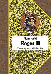 Pierre Aube, Roger II. Twórca państwa Normanów włoskich