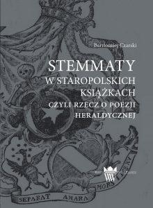 Bartłomiej Czarski, Stemmaty w staropolskich książkach, czyli rzecz o poezji heraldycznej