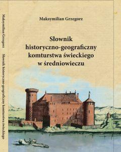 Maksymilian Grzegorz, Słownik historyczno-geograficzny komturstwa świeckiego w średniowieczu