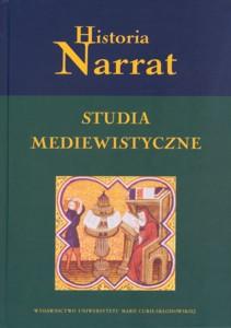 Historia Narrat. Studia mediewistyczne ofiarowane Profesorowi Jackowi Banaszkiewiczowi