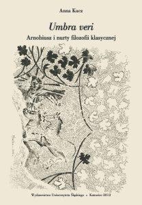 Anna Kucz, Umbra veri. Arnobiusz i nurty filozofii klasycznej