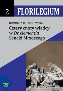 """Dominika Budzanowska, Cztery cnoty władcy w """"De clementia"""" Seneki Młodszego"""