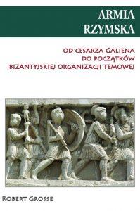 Robert Grosse, Armia rzymska od cesarza Galiena do początków bizantyjskiej organizacji temowej