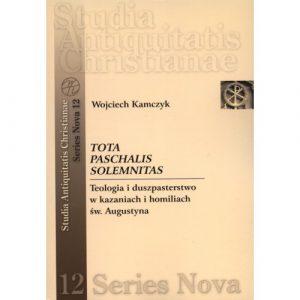 Wojciech Kamczyk, Tota Paschalis Solemnitas. Teologia i duszpasterstwo w kazaniach i homiliach św. Augustyna
