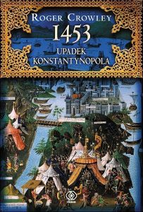 Roger Crowley, 1453. Upadek Konstantynopola
