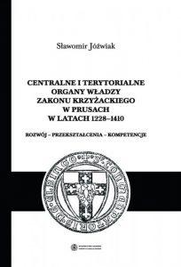 Sławomir Jóźwiak, Centralne i terytorialne organy władzy Zakonu Krzyżackiego w Prusach w latach 1228-1410