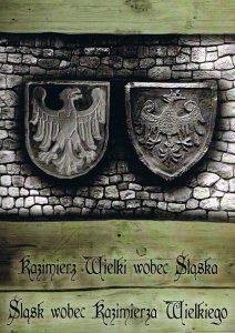 Kazimierz Wieki wobec Śląska- Śląsk wobec Kazimierza Wiekiego