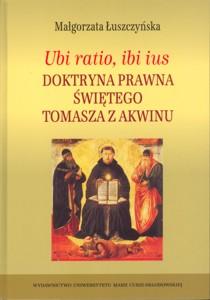 Małgorzata Łuszczyńska, Ubi ratio, ibi ius. Doktryna prawna Świętego Tomasza z Akwinu