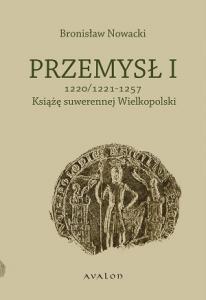 Bronisław Nowacki, Przemysł I. Książę suwerennej Wielkopolski