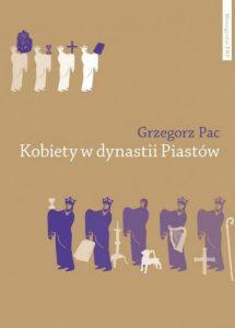 Grzegorz Pac, Kobiety w dynastii Piastów. Rola społeczna piastowskich żon i córek do połowy XII wieku - studium porównawcze