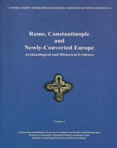 Rome, Constantinopole and Newly-Converted Europe. Archaeological and Historical Evidence