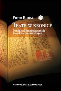 Piotr Bering, Teatr w kronice. Studia nad dramatycznością kronik średniowiecznych