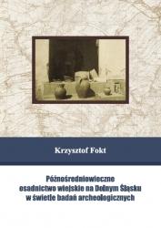 Krzysztof Fokt, Późnośredniowieczne osadnictwo wiejskie na Dolnym Śląsku w świetle badań archeologicznych