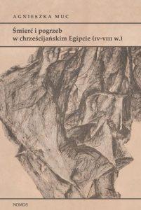 Agnieszka Muc, Śmierć i pogrzeb w chrześcijańskim Egipcie (IV-VIII w.)