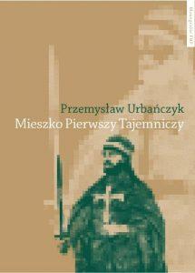 Przemysław Urbańczyk, Mieszko Pierwszy Tajemniczy