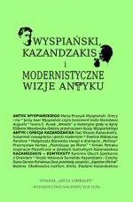 Wyspiański, Kazandzakis i modernistyczne wizje antyku