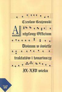 Czesław Grajewski, Antyfony Officium Divinum w świetle traktatów i tonariuszy IX-XIV wieku