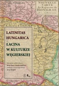 Latinitas Hungarica. Łacina w kulturze węgierskiej