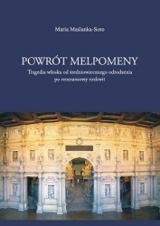 Maria Maślanka-Soro, Powrót Melpomeny. Tragedia włoska od średniowiecznego odrodzenia po renesansowy rozkwit
