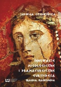 Jadwiga Czerwińska, Innowacje mitologiczne i dramaturgiczne Eurypidesa