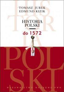 Tomasz Jurek, Edmund Kizik, Historia Polski do 1572