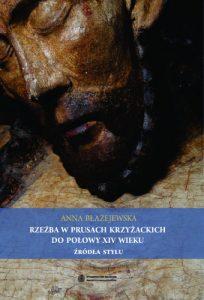 Anna Błażejewska, Rzeźba w Prusach Krzyżackich do połowy XIV wieku. Źródła stylu