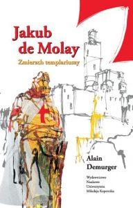 Alain Demurger, Jakub de Molay. Zmierzch templariuszy