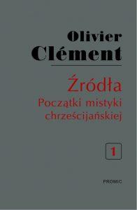 Olivier Clement, Źródła. Początki mistyki chrześcijańskiej t.1