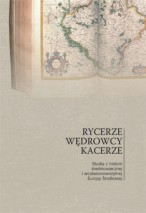 Rycerze, wędrowcy, kacerze. Studia z historii średniowiecznej i wczesnonowożytnej Europy Środkowej