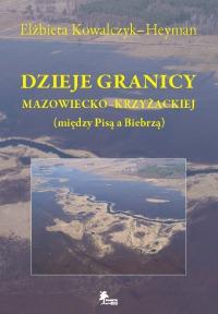 Elżbieta Kowalczyk–Heyman, Dzieje granicy mazowiecko-krzyżackiej (między Pisą a Biebrzą)