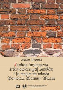 Łukasz Musiaka, Funkcja turystyczna średniowiecznych zamków i jej wpływ na miasta Pomorza, Warmii i Mazur