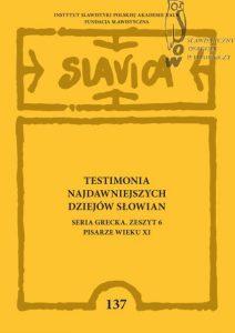 Testimonia najdawniejszych dziejów Słowian. Seria grecka. Zeszyt 6: Pisarze wieku XI