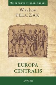 Wacław Felczak, Europa Centralis
