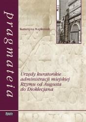 Katarzyna Kapłoniak, Urzędy kuratorskie w administracji miejskiej Rzymu od Augusta do Dioklecjan