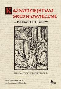 Kaznodziejstwo średniowieczne. Polska na tle Europy. Teksty-atrybucje-audytorium