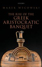 Marek Węcowski, The Rise of the Greek Aristocratic Banquet
