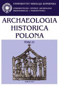 Archaeologia Historica Polona XXI, 2013