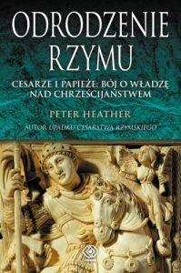 Peter Heather, Odrodzenie Rzymu. Cesarze i papieże: bój o władzę nad chrześcijaństwem
