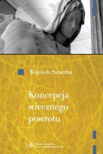 Wojciech Szczerba, Koncepcja wiecznego powrotu w myśli wczesnochrześcijańskiej i jej greckie źródła