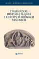 Z badań nad historią Śląska i Europy w wiekach średnich