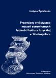 Justyna Żychlińska, Przemiany stylistyczne naczyń ceramicznych ludności kultury łużyckiej w Wielkopolsce