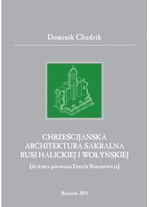 Dominik Chudzik, Chrześcijańska architektura sakralna Rusi Halickiej i Wołyńskiej (do końca panowania Daniela Romanowicza)