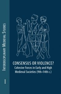 Consensus or Violence? Cohesive Forces in Early and High Medieval Societies (9th-14th C.)