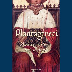 Joenes Dan, Plantageneci. Waleczni królowie, twórcy Anglii