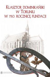Klasztor dominikański w Toruniu. W 750 rocznicę fundacji