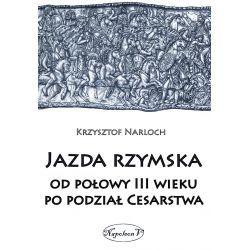 Krzysztof Narloch, Jazda rzymska od połowy III wieku po podział Cesarstwa