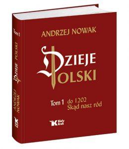 Andrzej Nowak, Dzieje Polski, t.1, do 1202